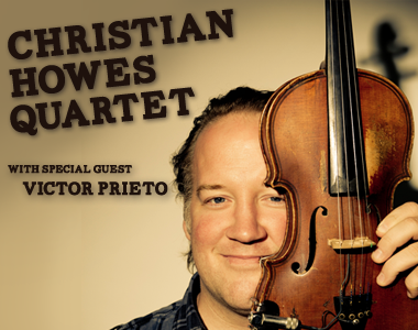 CHRISTIAN HOWES QUARTET with special guest Victor Prieto